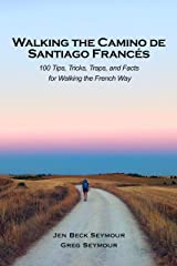 Walking the Camino de Santiago Francés: 100 Tips, Tricks, Traps, and Facts  for Walking the French Way Kindle Edition