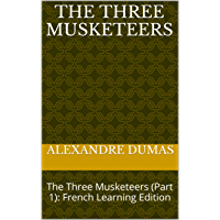 The Three Musketeers: The Three Musketeers (Part 1): French Learning Edition (The Three Musketeers: French Learning Edition) (English Edition)