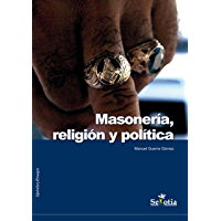 Masonería, religión y política: Parte III de la trilogía (Opinión y Ensayo)
