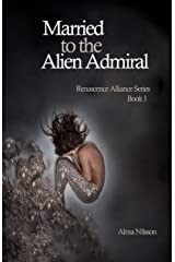 Married to the Alien Admiral: Renascence Alliance Series Book 1 Kindle Edition