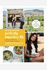Recipes for Your Perfectly Imperfect Life: Everyday Ways to Live and Eat for Health, Healing, and Happiness Kindle Edition