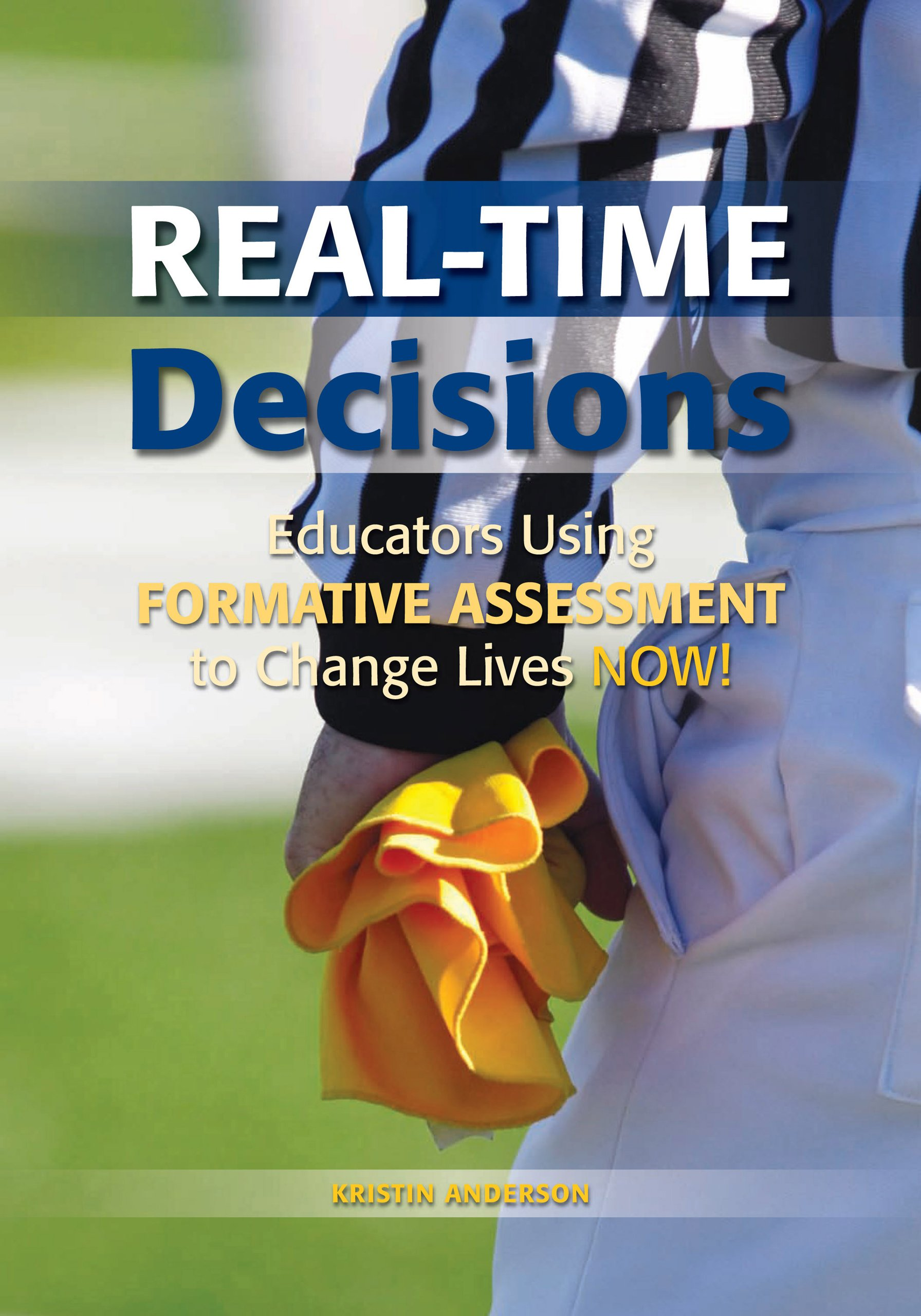 Real-Time Decisions:: Educators Using Formative Assessment to Change Lives NOW! PDF