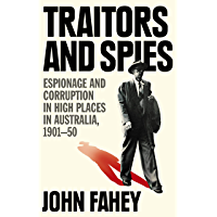 Traitors and Spies: Espionage and corruption in high places in Australia, 1901-50