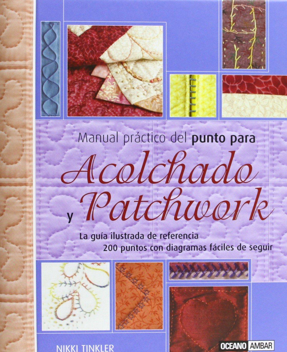 Manual práctico del punto para Acolchado y Patchwork: 200 puntos con  diagramas fáciles de seguir Ilustrados: Amazon.es: Nikki Tinkler: Libros