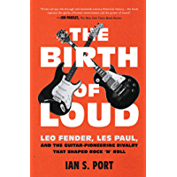 The Birth of Loud: Leo Fender, Les Paul, and the Guitar-Pioneering Rivalry That Shaped Rock 'n' Roll book cover