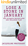 Lose a Stone in January: The Ultimate Weight-loss and Wellness Plan (Healthy Diet Recipes Book 1)