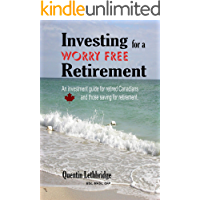 Investing for a Worry Free Retirement: An investment guide for retired Canadians and those saving for retirement