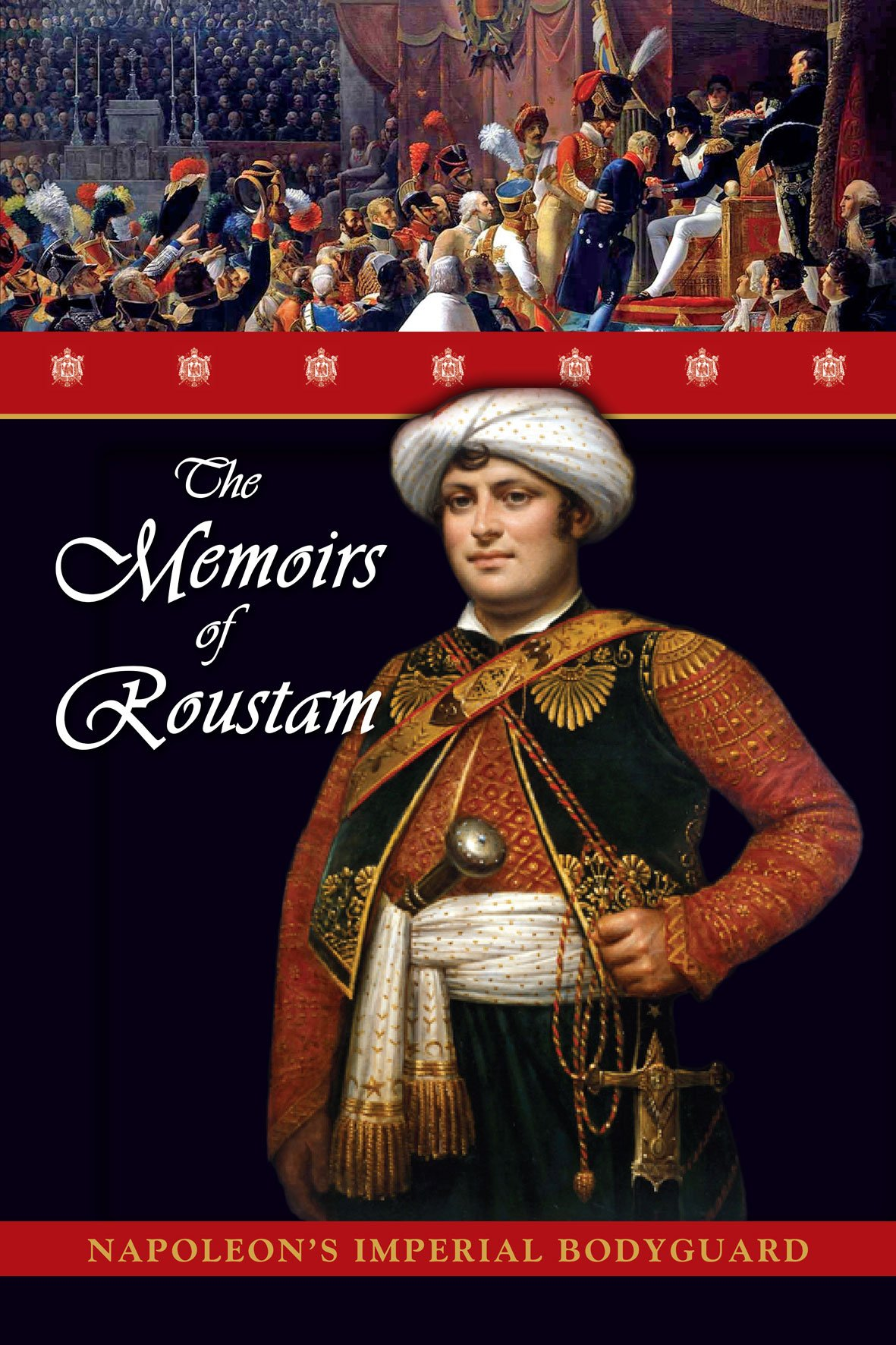 The Memoirs of Roustam: Napoleon's Mamluk Imperial Bodyguard