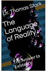 The Language of Reality: The Answer to Existence (The Truth Series Book 4) Kindle Edition