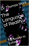 The Language of Reality: The Answer to Existence (The Truth Series Book 4)