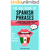 The Big Book of Spanish Phrases OVER 300 Unique Spanish Phrases Inside!: 2 Books in 1: 101 Spanish Phrases You Won't Learn in School +200 Essential Intermediate ... Spanish Phrases for Fluent Conversation