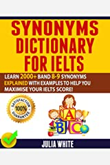 SYNONYMS DICTIONARY FOR IELTS: Learn 2000+ Band 8-9 Synonyms Explained With Examples To Help You Maximise Your IELTS Score! Kindle Edition