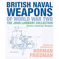 British Naval Weapons of World War Two: The John Lambert Collection, Volume I: Destroyer Weapons