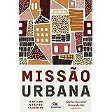 Missão urbana: Servindo a Cristo na cidade