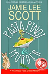 Pasta, Pinot & Murder: A Food & Wine Cozy Mystery (Willa Friday Food & Wine Mystery Book 1) Kindle Edition
