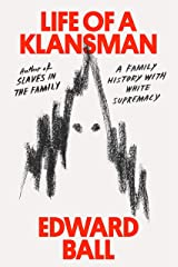 Life of a Klansman: A Family History in White Supremacy Kindle Edition