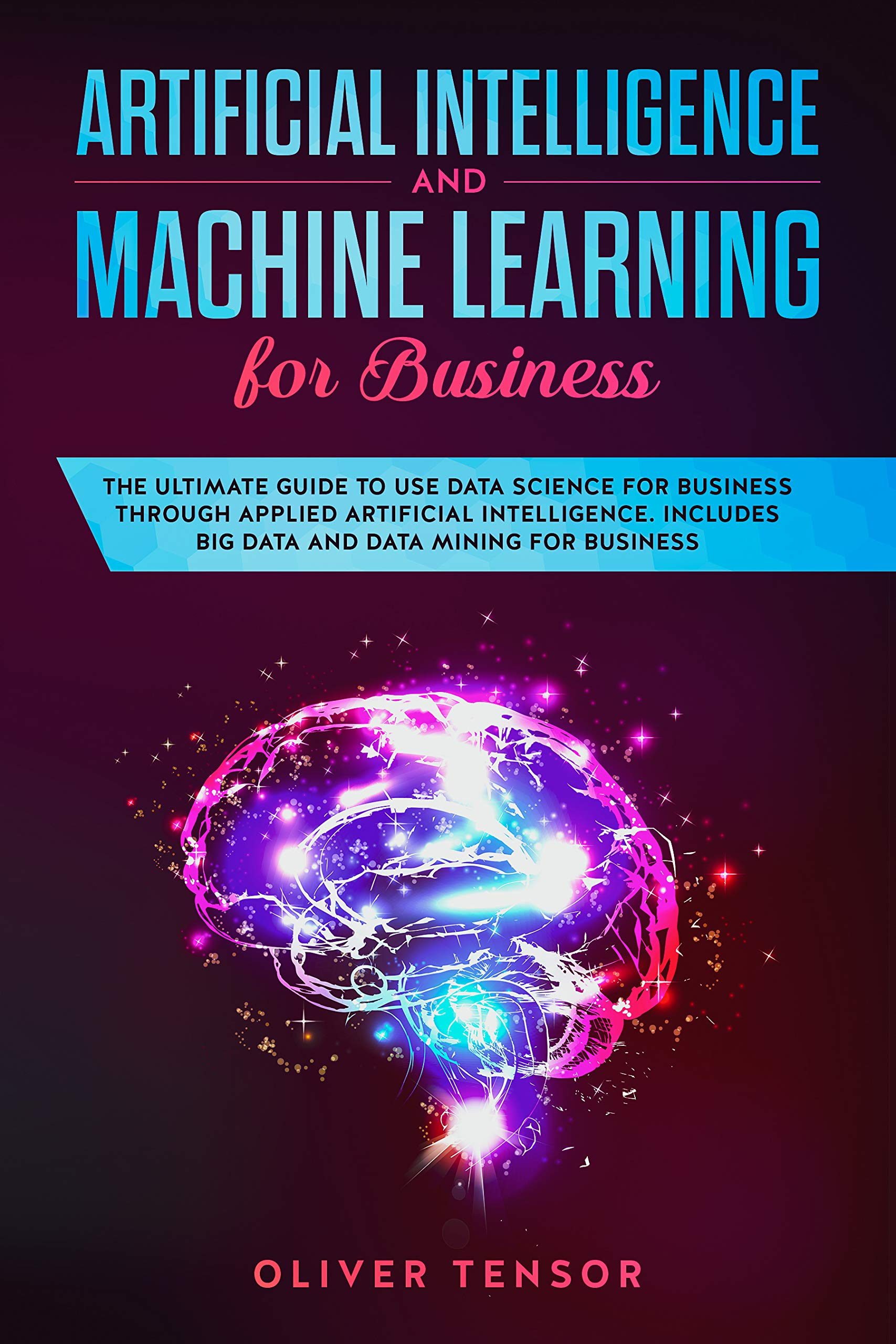 Artificial Intelligence And Machine Learning For Business  The Ultimate Guide To Use Data Science For Business Through Applied Artificial Intelligence. ... Data Mining For Business  English Edition