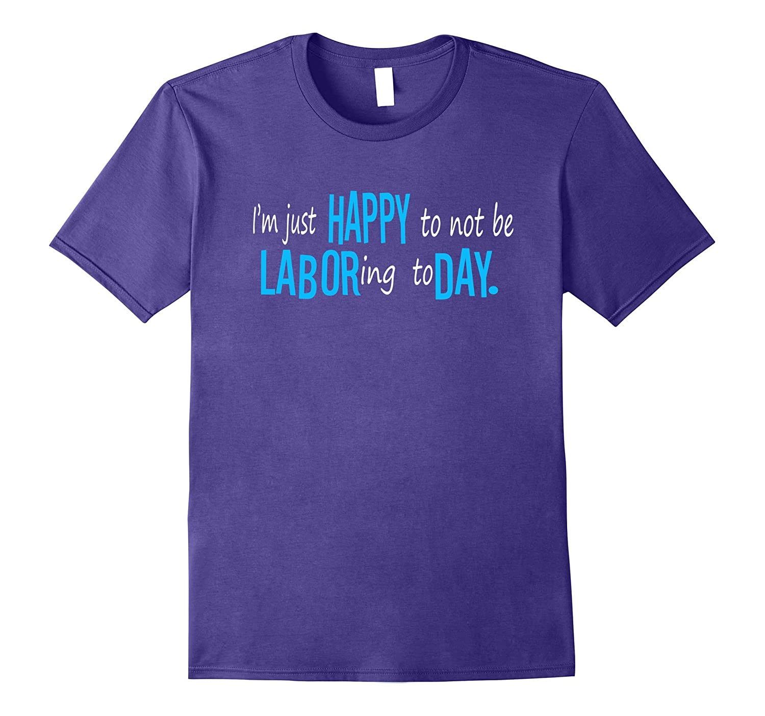 Happy Labor Day T-Shirt (Funny Labor Day Shirt)-BN