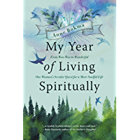 My Year of Living Spiritually: From Woo-Woo to Wonderful--One Woman's Secular Quest for a More Soulful Life