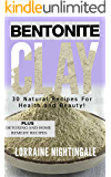 Bentonite Clay: 30 Natural Recipes for Health and Beauty!