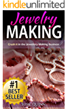 Jewelry Making: Crush it in the Jewelry Making Business (Make Huge Profits by Designing Exquisite Beautiful Jewelry Right In Your Own Home) (Jewelry Making, ... Jewelry at Home, Designing Jewelry)