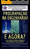 Programação na Engenharia!  E agora?: Guia prático para começar a programar em Linguagem C