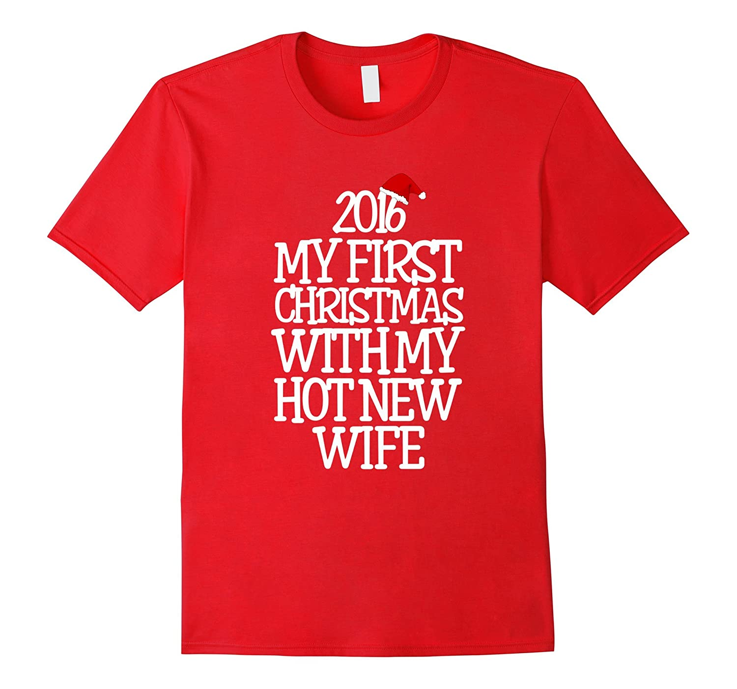 2016 My First Christmas With My Hot New Wife Funny Shirt-RT