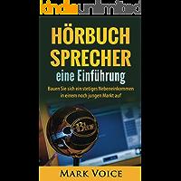 Hörbuch-Sprecher: eine Einführung: Bauen Sie sich ein stetiges Nebeneinkommen in einem noch jungen Markt auf
