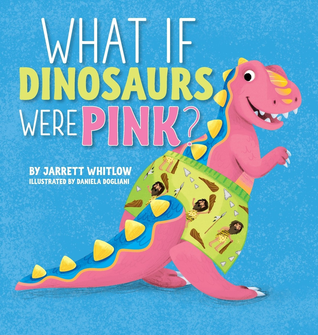Amazon com: What If Dinosaurs Were Pink? (9781943258840