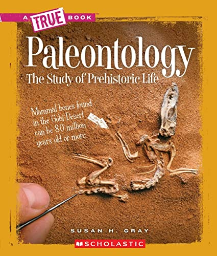 A True Book: Paleontology: The Study of Prehistoric Life (True Books)
