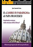 """Il """"cambio di paradigma"""" di Papa Francesco: continuità o rottura nella missione della Chiesa?: Bilancio quinquennale del suo pontificato"""
