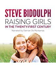 Raising Girls in the 21st Century: From Babyhood to Womanhood - Helping Your Daughter to Grow Up Wise, Warm and Strong