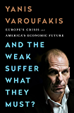 And the Weak Suffer What They Must?: Europe's Crisis and America's Economic Future (English Edition)