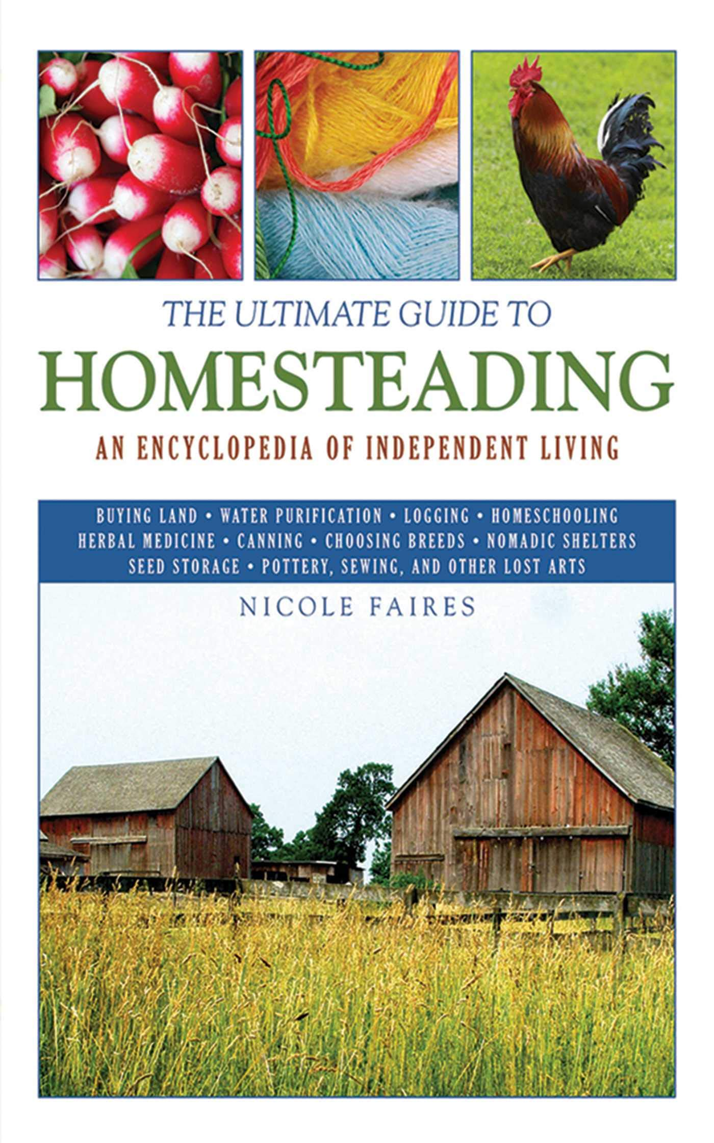 An Encyclopedia of Independent Living The Ultimate Guide to Homesteading