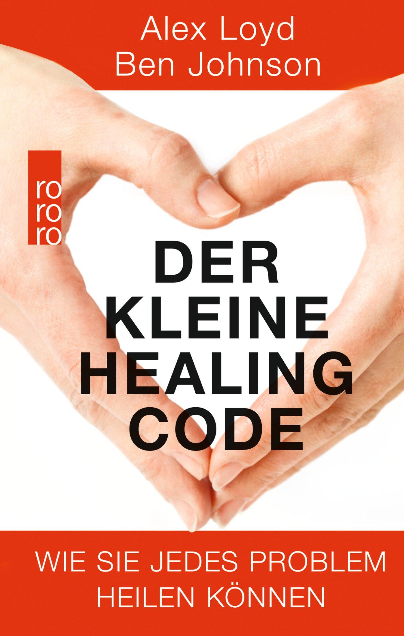 Der kleine Healing Code: Wie Sie jedes Problem heilen können Gebundenes Buch – 21. Oktober 2016 Alex Loyd Ben Johnson Barbara Imgrund Rowohlt Taschenbuch