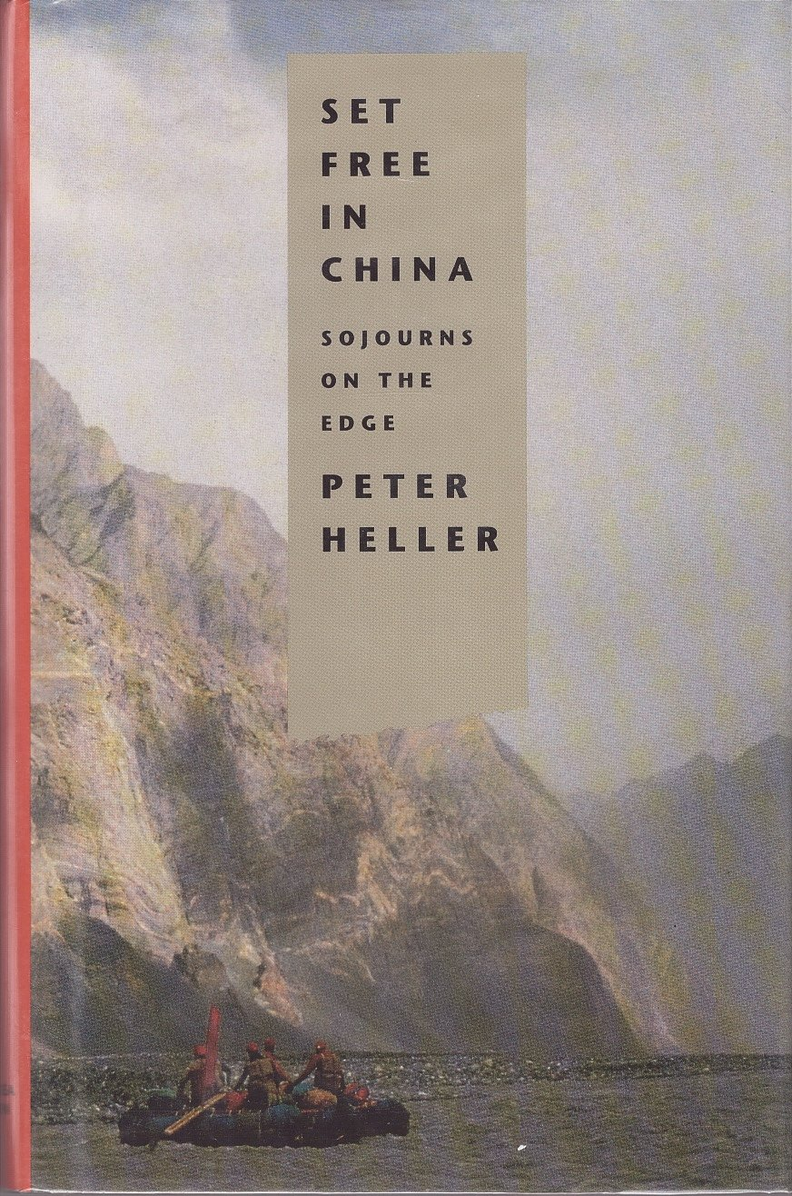 Set Free in China: Sojourns on the Edge, Heller, Peter