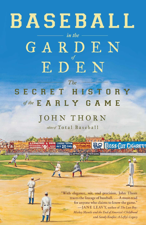 Baseball In The Garden Of Eden: The Secret History Of The Early Game: John  Thorn: 9780743294041: Amazon: Books