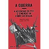 A Guerra: a ascensão do PCC e o mundo do crime no Brasil (Portuguese Edition)
