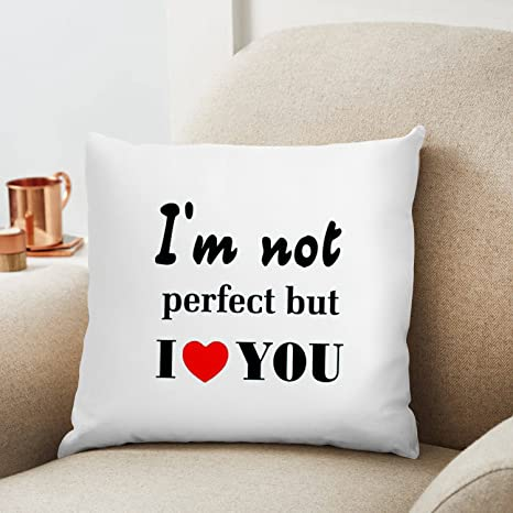 I Am Not Perfect But I Love You Printed Cushion 12x12 Pillow Cover
