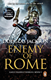 Enemy of Rome: (Gaius Valerius Verrens 5): Bravery and brutality at the heart of a Roman Empire in the throes of a…