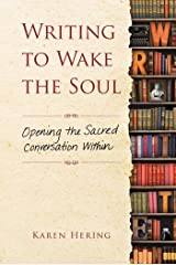 Writing to Wake the Soul: Opening the Sacred Conversation Within Kindle Edition