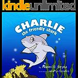 Charlie the Friendly Shark Children's Book : animal stories, fish and marine life, fish books, marine life, emotions…