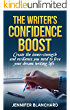 The Writer's Confidence Boost: Create the inner-strength and resilience you need to live your dream writing life