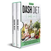 Dash Diet: 2 books in 1: The Ultimate Guide To Lose Weight, Lower Blood Pressure...