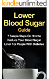 Lower Blood Sugar Guide: 7 Simple Steps On How to Reduce Your Blood Sugar Level For People With Diabetes (FREE Bonus Included)