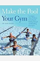 Make the Pool Your Gym: No-Impact Water Workouts for Getting Fit, Building Strength and Rehabbing from Injury Kindle Edition