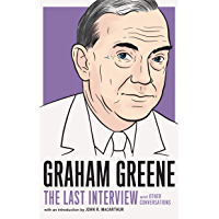 Graham Greene: The Last Interview: and Other Conversations (The Last Interview Series) (English Edition)