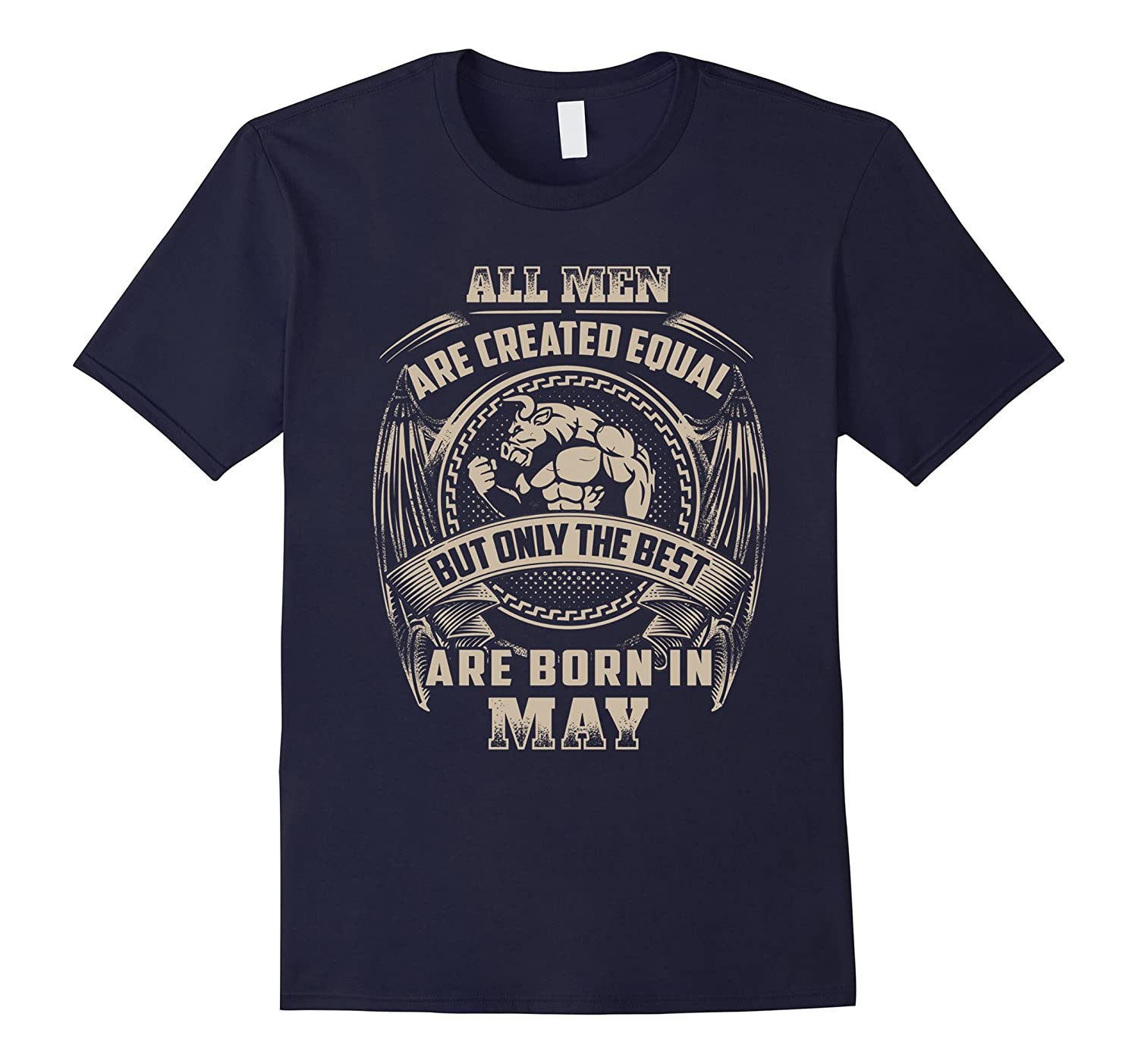 All Men Created Equal But The Best Are Born In MAY T-Shirt-TD