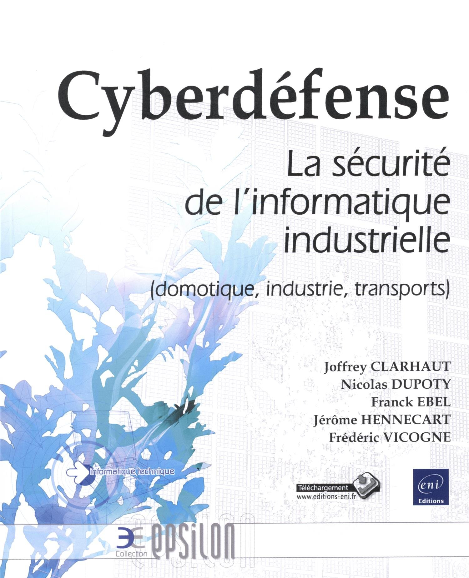 Cyberdéfense : La sécurité de l'informatique industrielle domotique,  industrie, transports Epsilon: Amazon.es: Clarhaut, Joffrey, Dupoty,  Nicolas, Ebel, Franck, Hennecart, Jérôme, Vicogne, Frédéric: Libros en  idiomas extranjeros