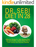 Dr. Sebi Diet in 28: Effective Simple Dr. Sebi Alkaline Recipes and Healthy 4-Week Meal Plan to Cure Cancer and Reverse Disease